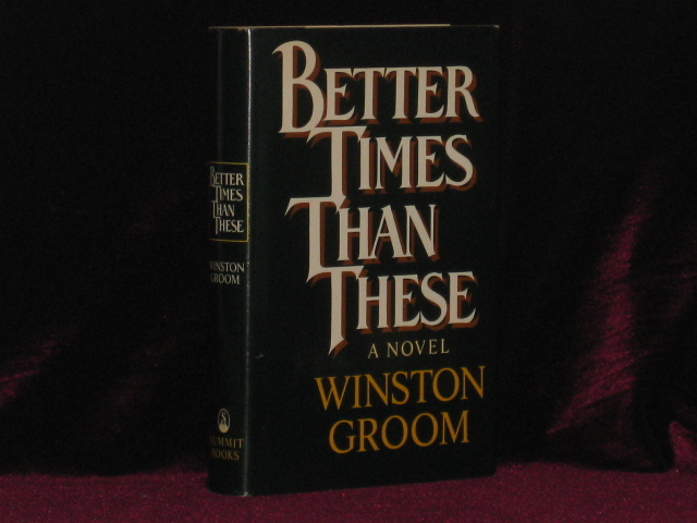 BETTER TIMES THAN THESE. Winston GROOM, SIGNED.