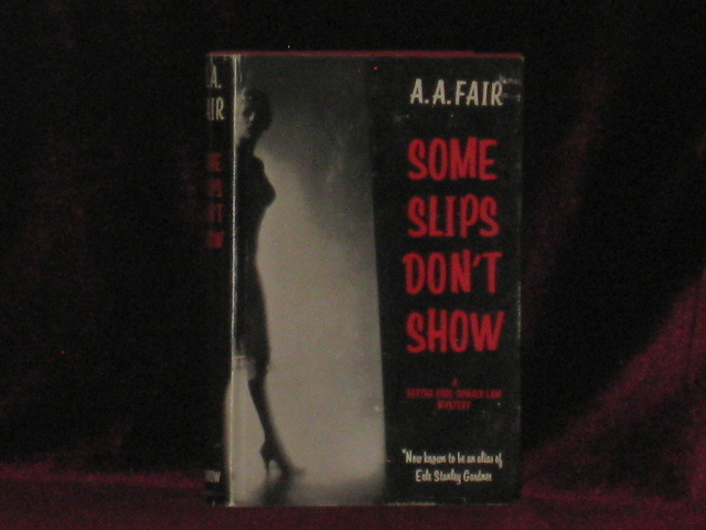 SOME SLIPS DON'T SHOW. A. A. Fair, Erle Stanely Gardner.