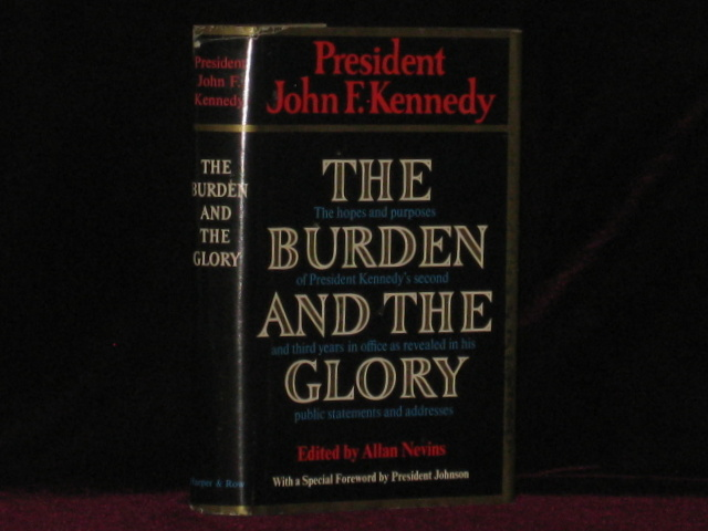 THE BURDEN AND THE GLORY. The Hopes and Purposes of President Kennedy's Second and Third Years in Office as Revealed in His Public Statments and Addresses. John F. Kennedy.