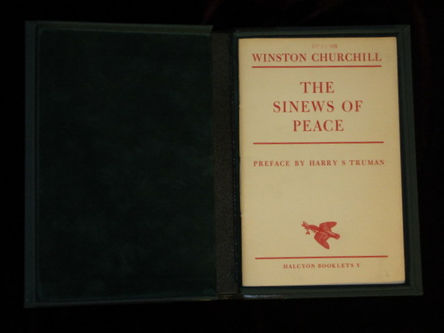 THE SINEWS OF PEACE. A Speech By Winston Churchill to Westerminster College Fulton, Missouri, 5 March 1946. Halcyon Booklets V. Sir Winston Churchill, Harry S. Truman.