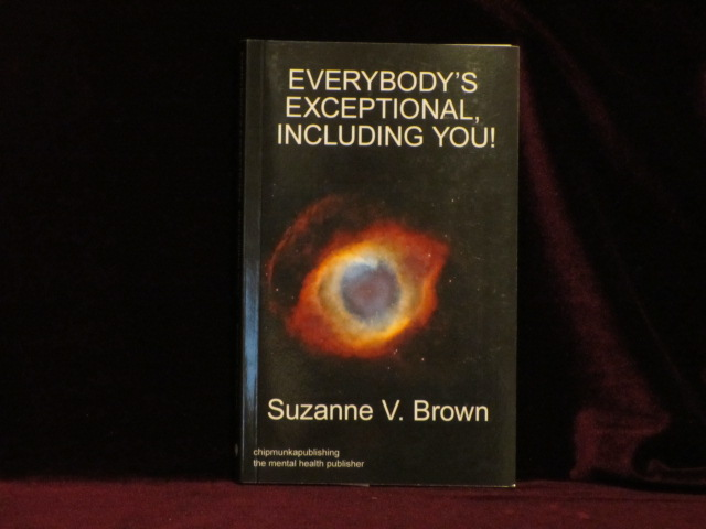 Everybody's Exceptional, Including You! Suzanne V. Brown, Ph D.