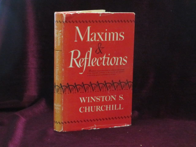 MAXIMS AND REFLECTIONS OF THE RT. HON. WINSTON S. CHURCHILL C.H., M.P. Sir Winston Churchill, Colin Coote., Denzil Batchelor.