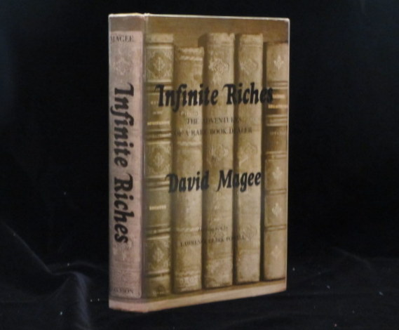 INFINITE RICHES. The Adventures of a Rare Book Dealer. David . MAGEE, Lawrence Clark Powell, SIGNED.