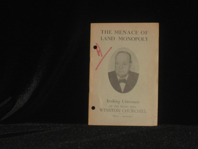 The Menace of Land Monopoly. Extracts from Speeches By the Right Honorable Winston Churchill Prime Minister of England. Winston S. Churchill.