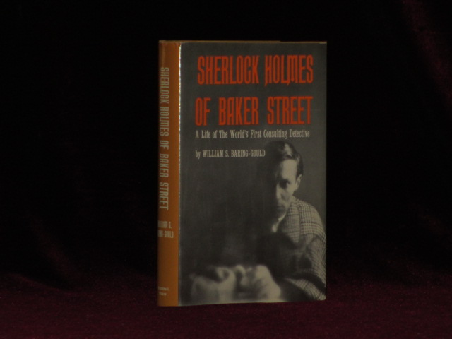 SHERLOCK HOLMES OF BAKER STREET. A Life of The World's First Consulting Detective. William S. BARING-GOULD.