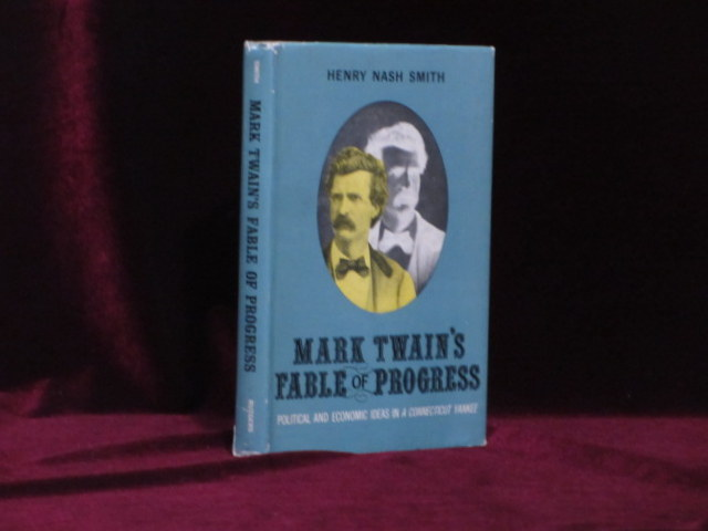"""MARK TWAIN'S FABLE OF PROGRESS: Political and Economic Ideas in """"A Connecticut Yankee"""" Mark Twain, Henry Nash SMITH."""