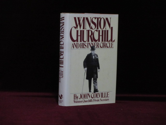 WINSTON CHURCHILL AND HIS INNER CIRCLE. Winston Churchill, John COLVILLE.