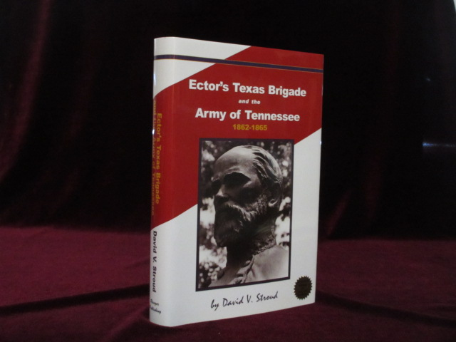 ECTOR'S TEXAS BRIGADE AND THE ARMY OF TENNESSEE 1862-1865. David V. STROUD, SIGNED.