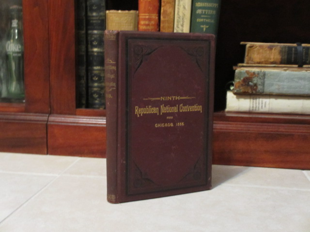 Proceedings of the Ninth Republican National Convention Held at Chicago, ILL. June 19, 20, 21, 22, 23 and 25, 1888, Resulting in the Nomination of Benjamin Harrison for President and Levi P. Morton for Vice-President.