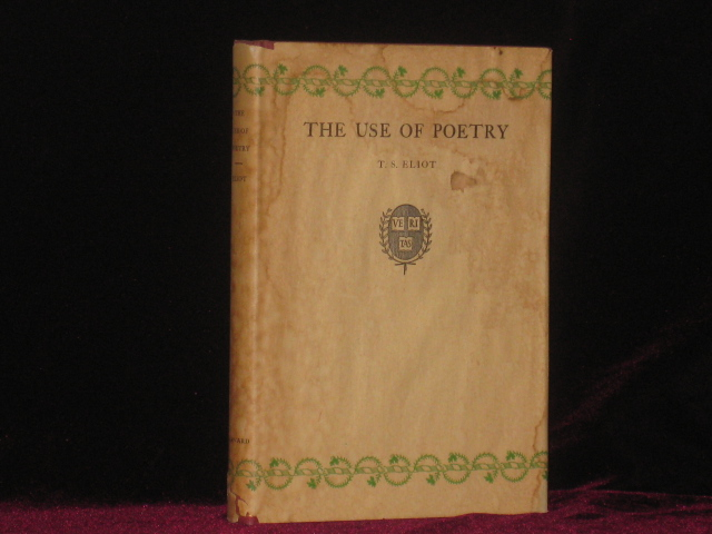 THE USE OF POETRY AND THE USE OF CRITICISM, Studies in the relation of Criticism to Poetry in England. T. S. Eliot.