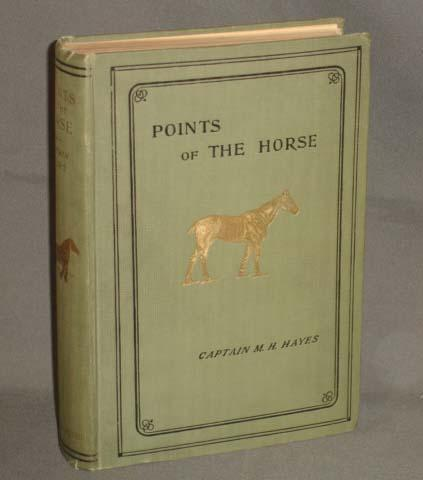 POINTS OF THE HORSE a Treatise on the Conformation, Movements, Breeds and Evolution of the Horse. Captain M. H. Hayes.