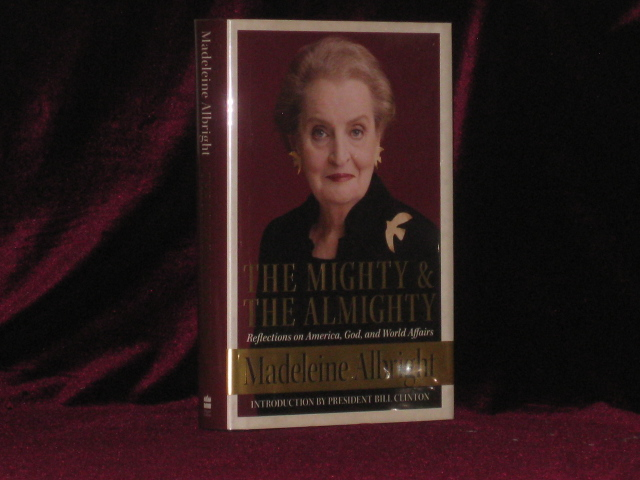 THE MIGHTY & THE ALMIGHTY Reflections on America, God and World Affairs (Inscribed Association copy). Madeleine Albright, SIGNED.