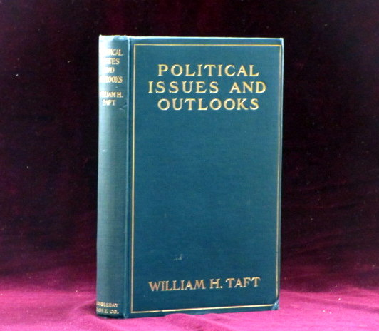 POLITICAL ISSUES AND OUTLOOKS Speeches Delivered Between August, 1908, and February, 1909. William H. Taft.