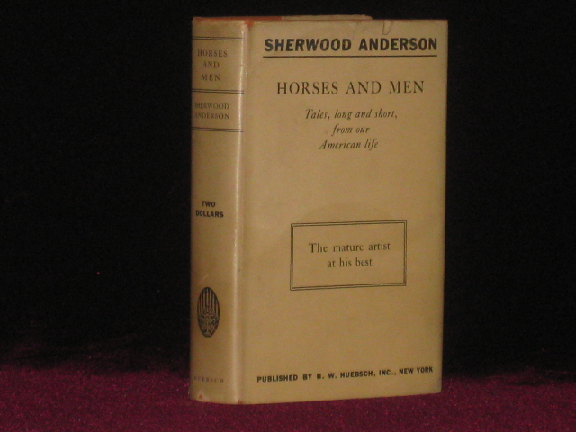 HORSES AND MEN Tales, Long and Short, from Our American Life. Sherwood Anderson.