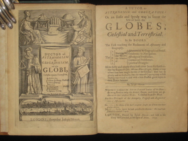 A Tutor to Astronomie and Geographie: Or an Easie and Speedy Way to Know the Use of Both the Globes, Coelestial and Terrestrial, in Six Books. Joseph Moxon.