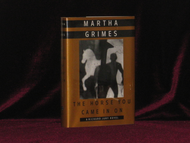 The Horse You Came In On. Martha Grimes, SIGNED.