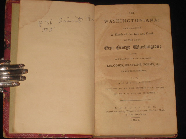 The Washingtoniana: Containing A Sketch of the Life and Death of the Late Gen. George Washington; with a Collection of Elegant Eulogies, Orations, Poems, Etc. Also an Appendix, Comprising All His Most Valuable Public Papers, and His Last Will and Testamen. George Washington.