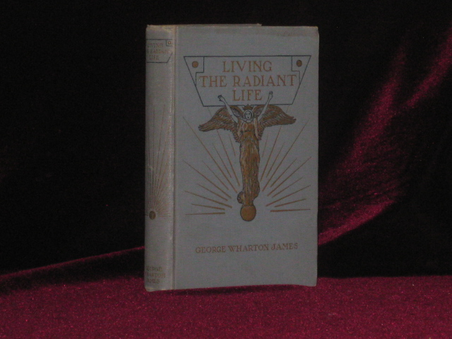 Living the Radiant Life [Signed]. George Wharton James.