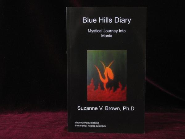 Blue Hills Diary. Mystical Journey Into Mania. Suzanne V. Brown, Ph D.