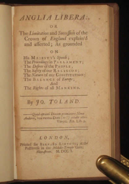 Anglia Libera: Or the Limitation and Succession of the Crown of England Explain'd and Asserted; as Grounded on His Majesty's Speech; the Proceedings in Parlament; the Desires of the People, the Safety of Our Religion; the ....the Rights of All Mankind. Jo Toland, John.