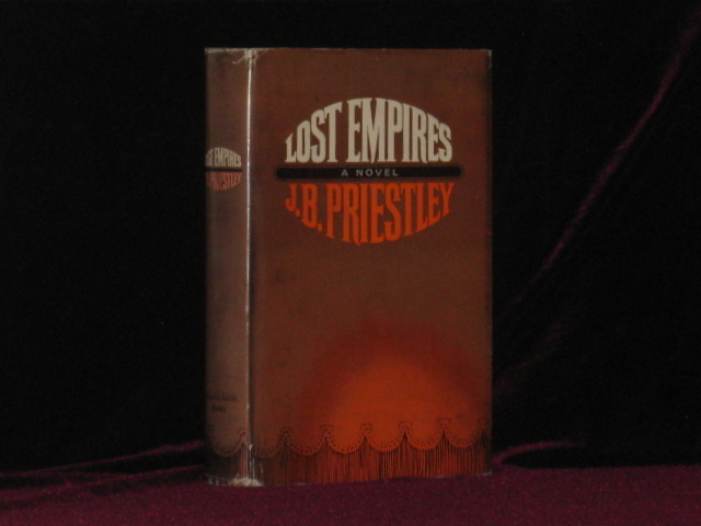Lost Empires. Being Richard Herncastle's Account of His Life on the Variety Stage from November 1913 to August 1914, Together with a Prologue and Epilogue. Priestley, ohn, oynton.
