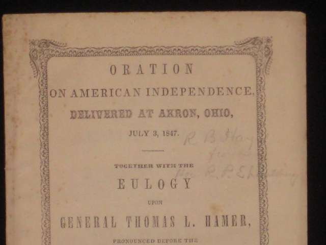 Presidential, Signed; Oration on American Independence. Delivered at Akron, Ohio, July 3, 1847. Rutherford B. Hayes, Rufus P. Spaulding.