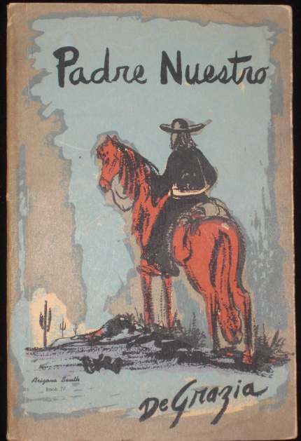 PADRE NUESTRO. A Strange Story of Now and Long Ago. Arizona South Book IV. Ettore T. De GRAZIA, DeGRAZIA, SIGNED, Ted.