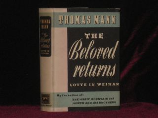 THE BELOVED RETURNS Lotte in Weimar. Thomas Mann.
