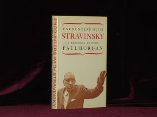 ENCOUNTERS WITH STRAVINSKY a Personal Record. Paul Horgan, Graham Greene.