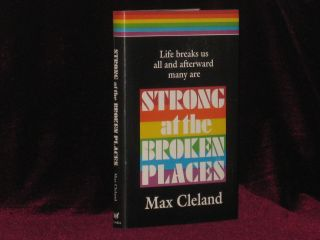 STRONG AT THE BROKEN PLACES A Personal Story. Max CLELAND, SIGNED.