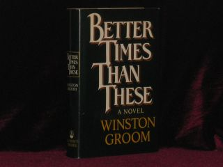 BETTER TIMES THAN THESE. Winston GROOM, SIGNED