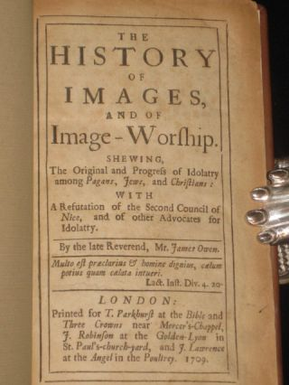 THE HISTORY OF IMAGES, AND OF IMAGE WORSHIP. Shewing, the Original and Progress of Idolatry Among Pagans, Jews, and Christians: With a Resutation of the Second Council of Nice, and of Other Advocates for Idolatry