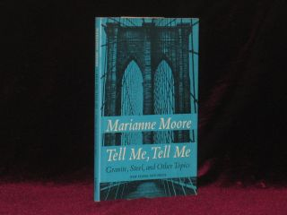 TELL ME, TELL ME Granite, Steel, and Other Topics. Marianne Moore