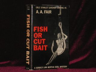 FISH OR CUT BAIT. A. A. Fair, Erle Stanely Gardner.