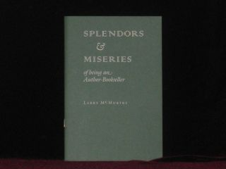 SPLENDORS AND MISERIES OF BEING AN AUTHOR-BOOKSELLER. Larry McMurtry.