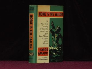HOME IS THE SAILOR. The Whole Truth Concerning the Redoubtful Adventures of Captain Vasco Moscoso De Aragao, Master Mariner.
