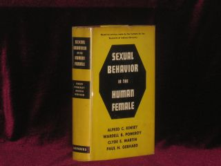 Sexual Behavior in the Human Female. Alfred C. Kinsey, Wardell B. Pomeroy, Clyde E. Martin, Paul H. Gebhard.