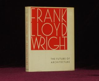 THE FUTURE OF ARCHITECTURE. Frank Lloyd Wright