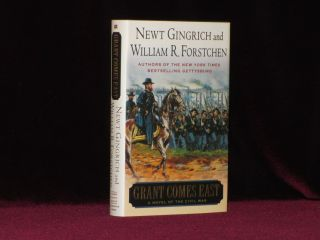 GRANT COMES EAST. A Novel of the Civil War. Newt GINGRICH, William R. Forstchen, Albert S....