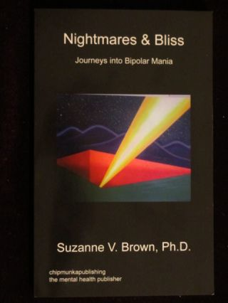 Nightmares & Bliss. Journeys Into Bipolar Mania. Suzanne V. Brown, Ph D.