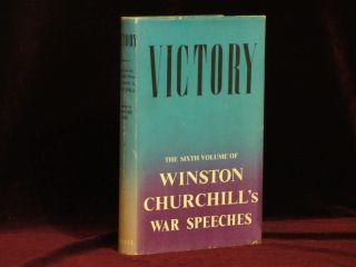 VICTORY. War Speeches By the Right Hon. Winston S. Churchill O.M., C.H., M.P. 1945. Sir Winston...