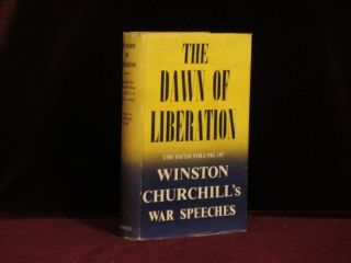 THE DAWN OF LIBERATION. War Speeches By the Right Hon. Winston S. Churchill C.H., M.P. 1944. Sir...