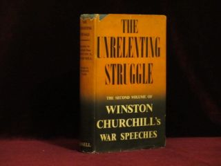 THE UNRELENTING STRUGGLE. War Speeches By the Right Hon. Winston S. Churchill C.H., M.P. Sir Winston Churchill, Charles Eade.