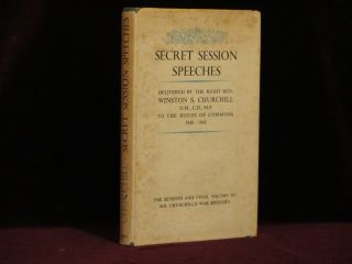 SECRET SESSION SPEECHES. By the Right Hon. Winston S. Churchill O.M., C.H., M.P. Sir Winston...