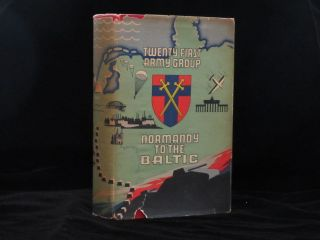 21 ARMY GROUP. NORMANDY TO THE BALTIC. FIELD MARSHALL MONTGOMERY, Bernard L. Montgomery.