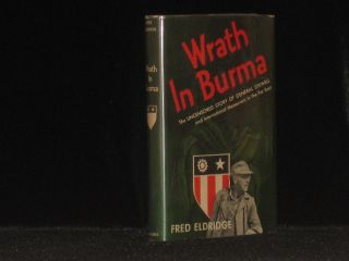 Wrath in Burma. The Uncensored Story of General Stilwell and International Maneuvers in the Far East (Signed). Fred Eldridge.