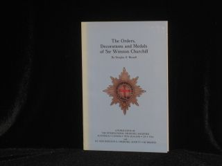 The Orders, Decorations and Medals of Sir Winston Churchill. Douglas S. Russell