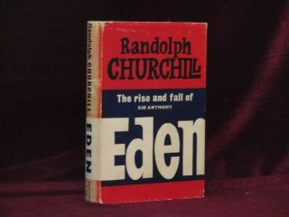 THE RISE AND FALL OF SIR ANTHONY EDEN. Randolph S. Churchill