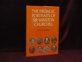 THE MEDALLIC PORTRAITS OF SIR WINSTON CHURCHILL. Sir Winston Churchill, J. Eric ENGSTROM, The...