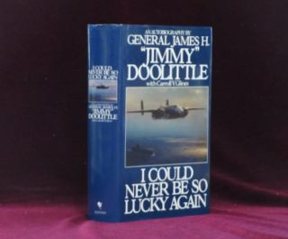 "I COULD NEVER BE SO LUCKY AGAIN. An Autobiography. James H. ""Jimmy"" DOOLITTLE, Carroll V. Glines,..."